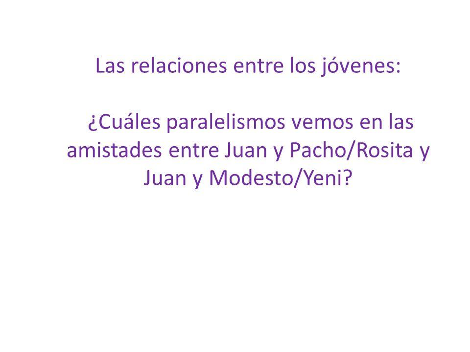 Las relaciones entre los jóvenes: ¿Cuáles paralelismos vemos en las amistades entre Juan y Pacho/Rosita y Juan y Modesto/Yeni