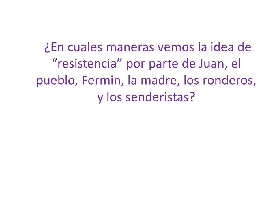 ¿En cuales maneras vemos la idea de resistencia por parte de Juan, el pueblo, Fermin, la madre, los ronderos, y los senderistas