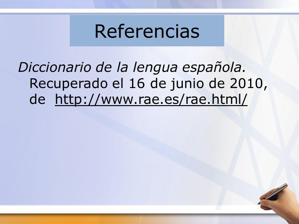 Referencias Diccionario de la lengua española. Recuperado el 16 de junio de 2010, de http://www.rae.es/rae.html/