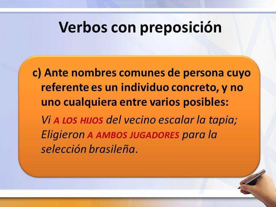Verbos con preposición c) Ante nombres comunes de persona cuyo referente es un individuo concreto, y no uno cualquiera entre varios posibles: Vi A LOS