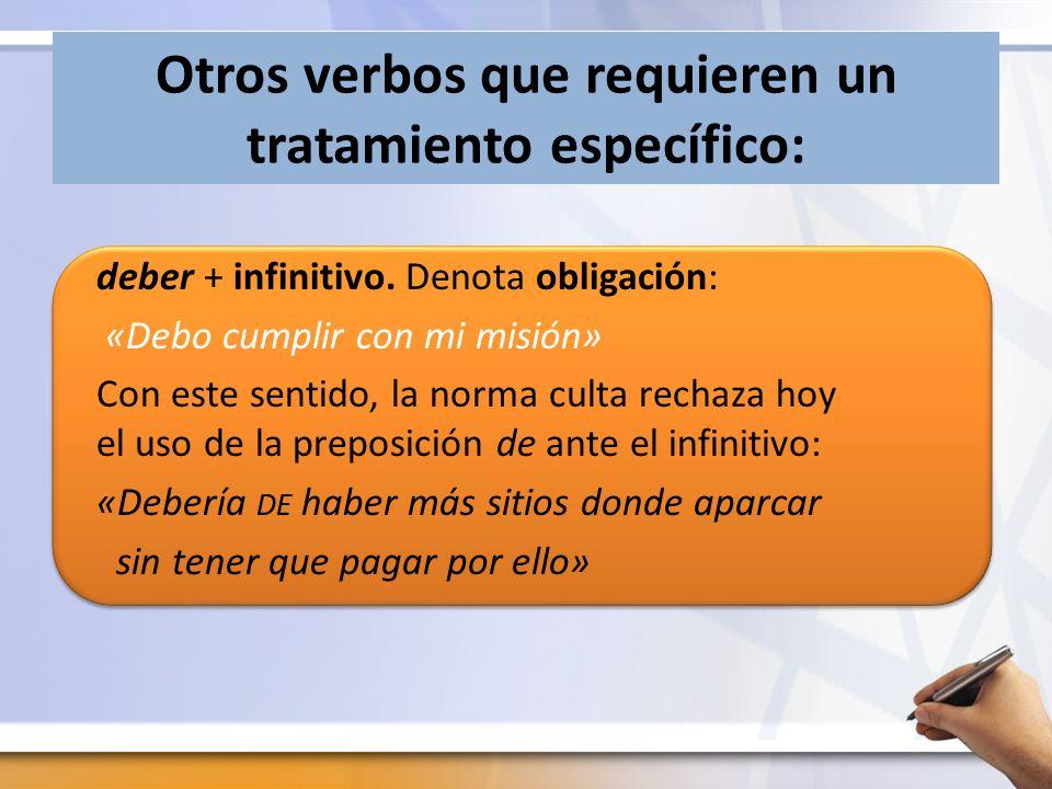 Otros verbos que requieren un tratamiento específico: deber + infinitivo.