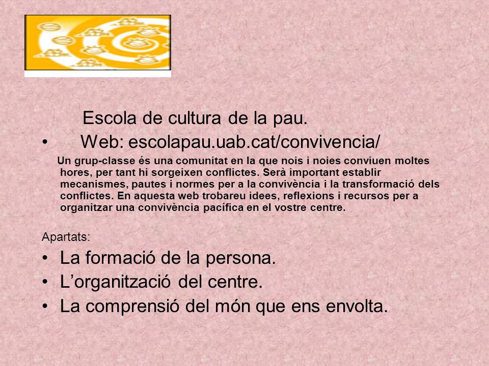Escola de cultura de la pau. Web: escolapau.uab.cat/convivencia/ Un grup-classe és una comunitat en la que nois i noies conviuen moltes hores, per tan