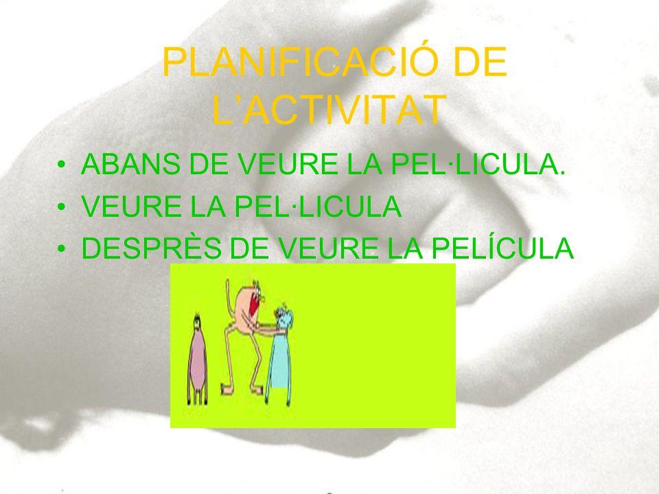 PLANIFICACIÓ DE LACTIVITAT ABANS DE VEURE LA PEL·LICULA. VEURE LA PEL·LICULA DESPRÈS DE VEURE LA PELÍCULA