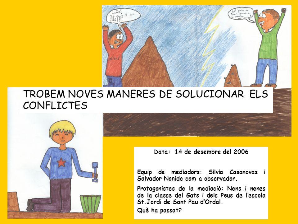 TROBEM NOVES MANERES DE SOLUCIONAR ELS CONFLICTES Data: 14 de desembre del 2006 Equip de mediadors: Silvia Casanovas i Salvador Nonide com a observado