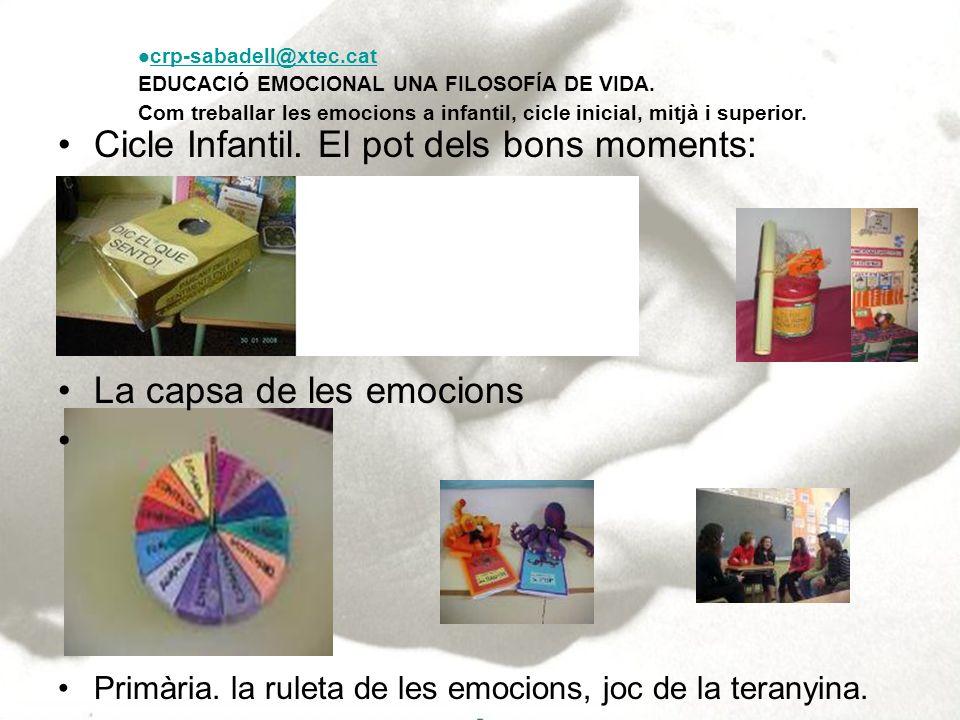 crp-sabadell@xtec.cat EDUCACIÓ EMOCIONAL UNA FILOSOFÍA DE VIDA. Com treballar les emocions a infantil, cicle inicial, mitjà i superior. Cicle Infantil