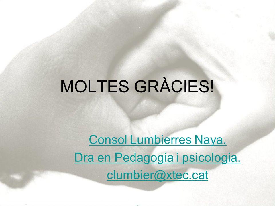 MOLTES GRÀCIES! Consol Lumbierres Naya. Dra en Pedagogia i psicologia. clumbier@xtec.cat