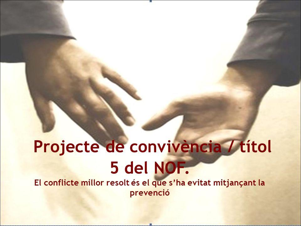 Projecte de convivència / títol 5 del NOF. El conflicte millor resolt és el que sha evitat mitjançant la prevenció