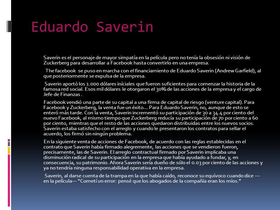Eduardo Saverin Saverin es el personaje de mayor simpatía en la película pero no tenía la obsesión ni visión de Zuckerberg para desarrollar a Facebook hasta convertirlo en una empresa.