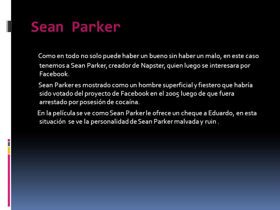 Sean Parker Como en todo no solo puede haber un bueno sin haber un malo, en este caso tenemos a Sean Parker, creador de Napster, quien luego se interesara por Facebook.