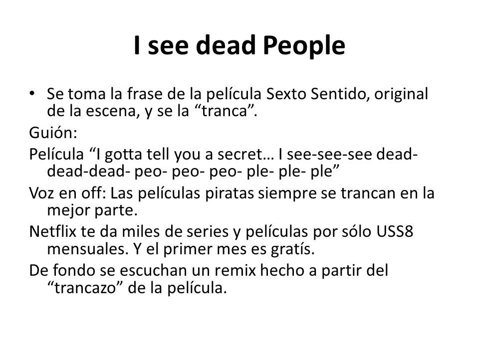 I see dead People Se toma la frase de la película Sexto Sentido, original de la escena, y se la tranca.
