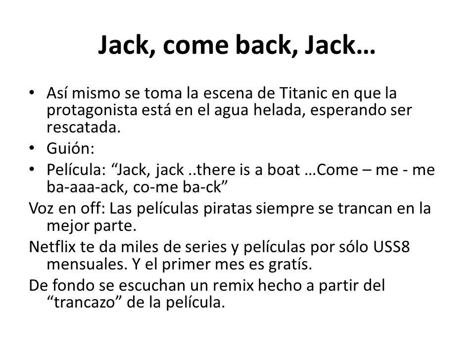 Jack, come back, Jack… Así mismo se toma la escena de Titanic en que la protagonista está en el agua helada, esperando ser rescatada.