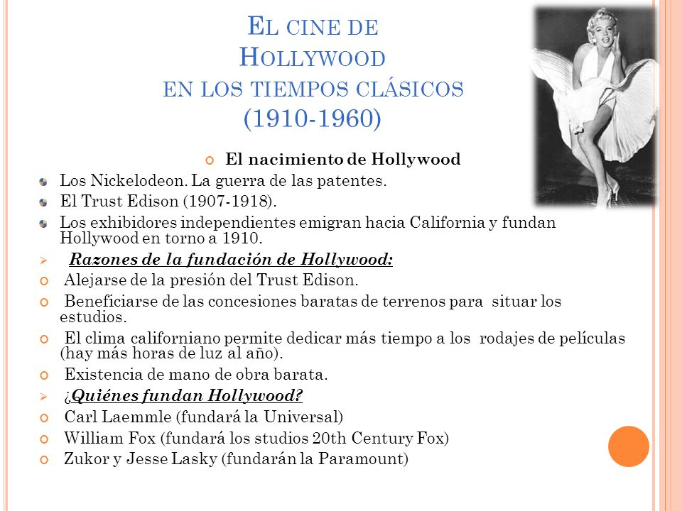 E L CINE DE H OLLYWOOD EN LOS TIEMPOS CLÁSICOS (1910-1960) El nacimiento de Hollywood Los Nickelodeon. La guerra de las patentes. El Trust Edison (190
