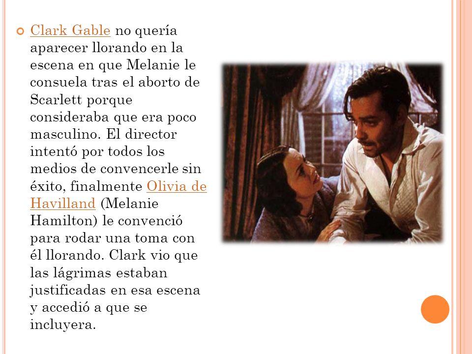 Clark Gable no quería aparecer llorando en la escena en que Melanie le consuela tras el aborto de Scarlett porque consideraba que era poco masculino.