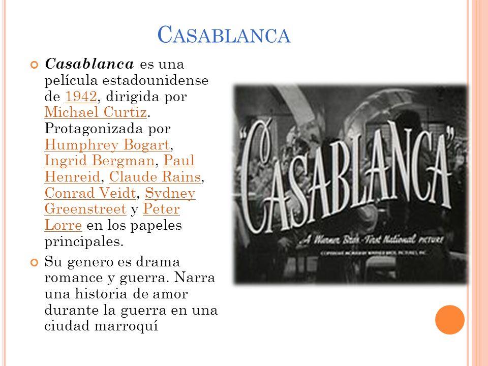 C ASABLANCA Casablanca es una película estadounidense de 1942, dirigida por Michael Curtiz. Protagonizada por Humphrey Bogart, Ingrid Bergman, Paul He