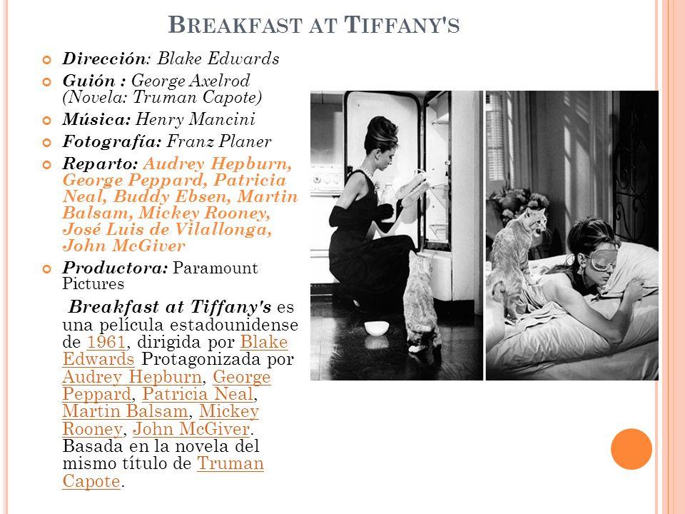 B REAKFAST AT T IFFANY ' S Dirección : Blake Edwards Guión : George Axelrod (Novela: Truman Capote) Música: Henry Mancini Fotografía: Franz Planer Rep