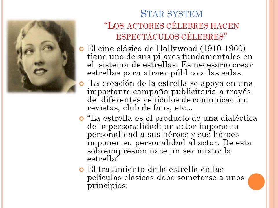 S TAR SYSTEM L OS ACTORES CÉLEBRES HACEN ESPECTÁCULOS CÉLEBRES El cine clásico de Hollywood (1910-1960) tiene uno de sus pilares fundamentales en el s