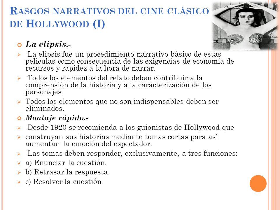 R ASGOS NARRATIVOS DEL CINE CLÁSICO DE H OLLYWOOD (I) La elipsis.- La elipsis fue un procedimiento narrativo básico de estas películas como consecuenc