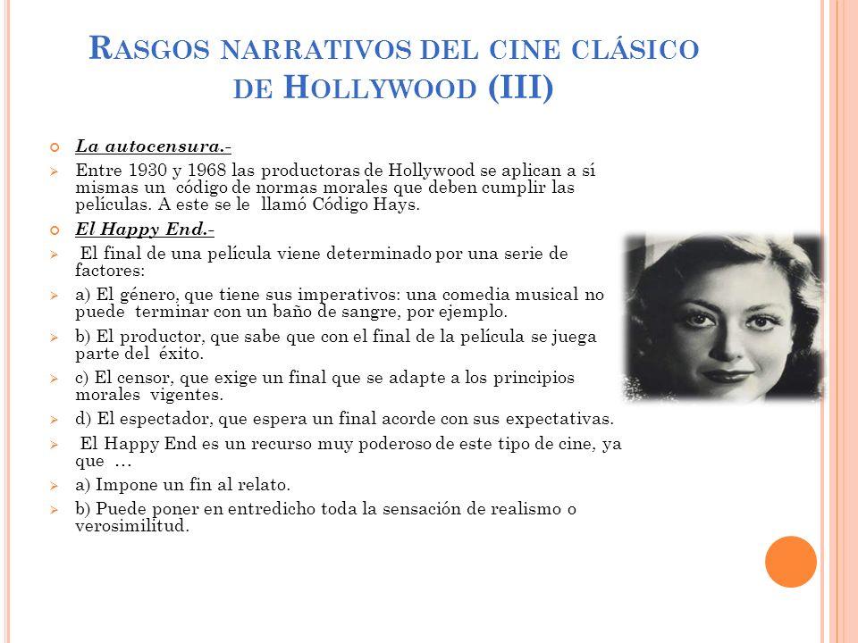R ASGOS NARRATIVOS DEL CINE CLÁSICO DE H OLLYWOOD (III) La autocensura.- Entre 1930 y 1968 las productoras de Hollywood se aplican a sí mismas un códi