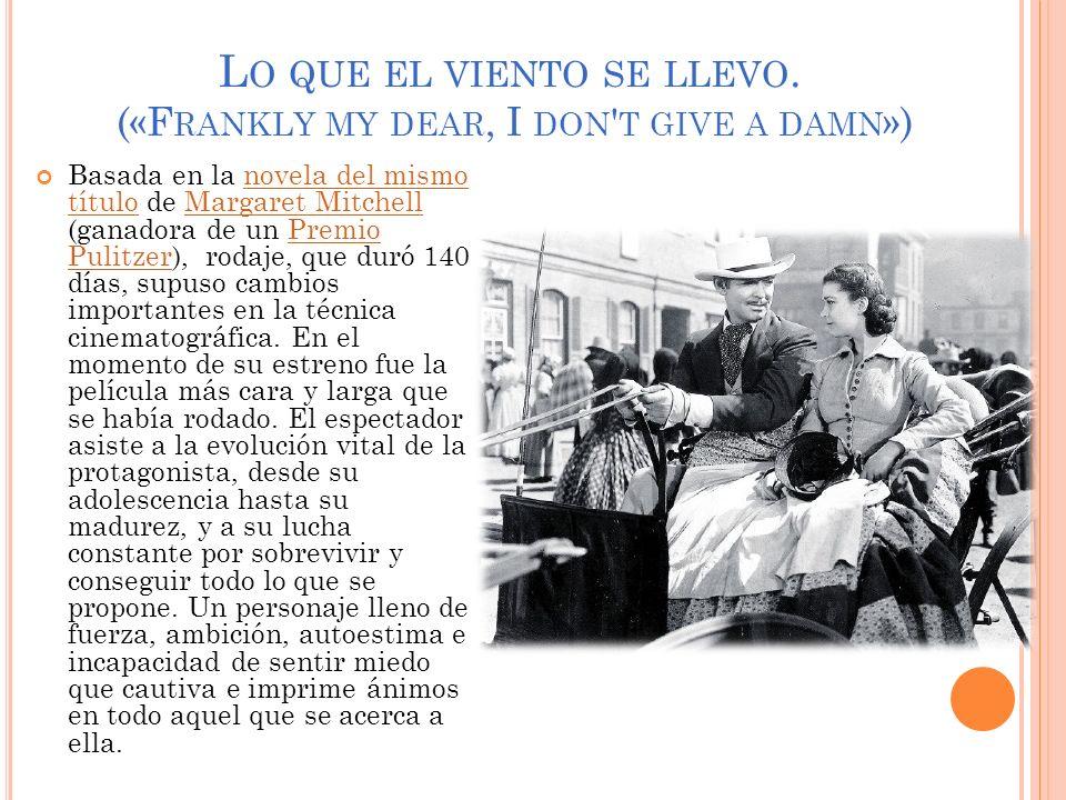 L O QUE EL VIENTO SE LLEVO. («F RANKLY MY DEAR, I DON ' T GIVE A DAMN ») Basada en la novela del mismo título de Margaret Mitchell (ganadora de un Pre