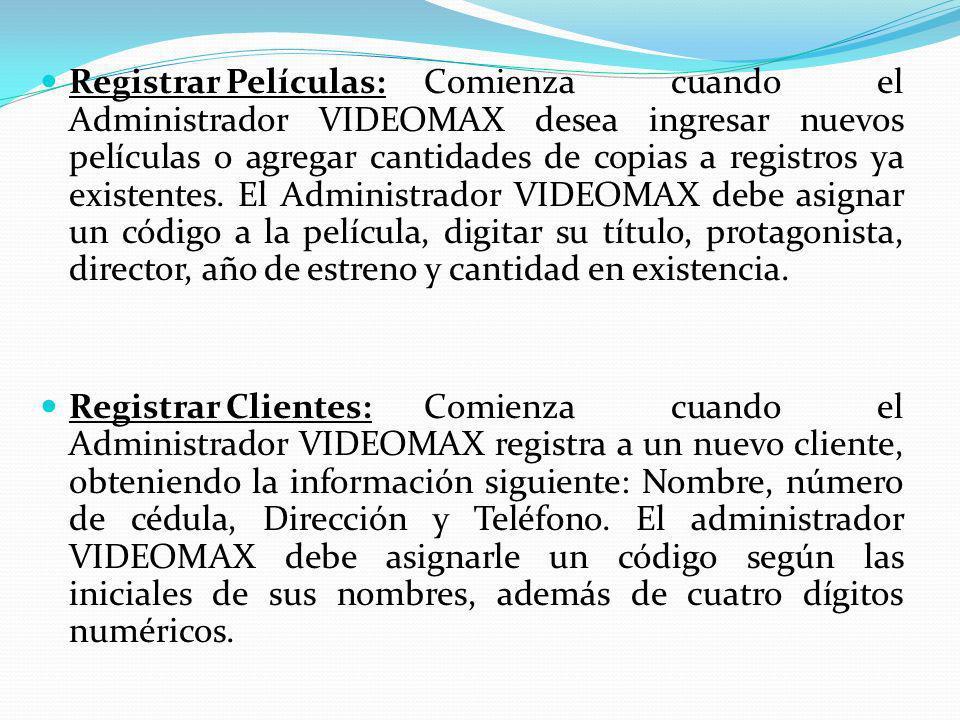 Registrar Películas:Comienza cuando el Administrador VIDEOMAX desea ingresar nuevos películas o agregar cantidades de copias a registros ya existentes