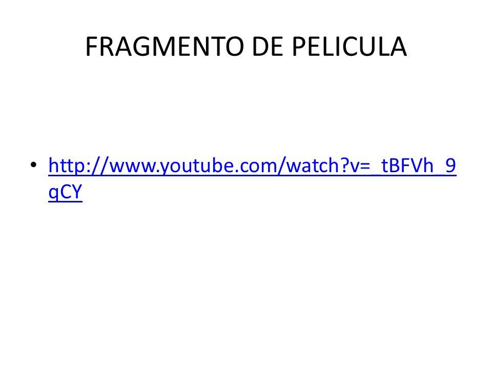 FRAGMENTO DE PELICULA http://www.youtube.com/watch?v=_tBFVh_9 qCY http://www.youtube.com/watch?v=_tBFVh_9 qCY