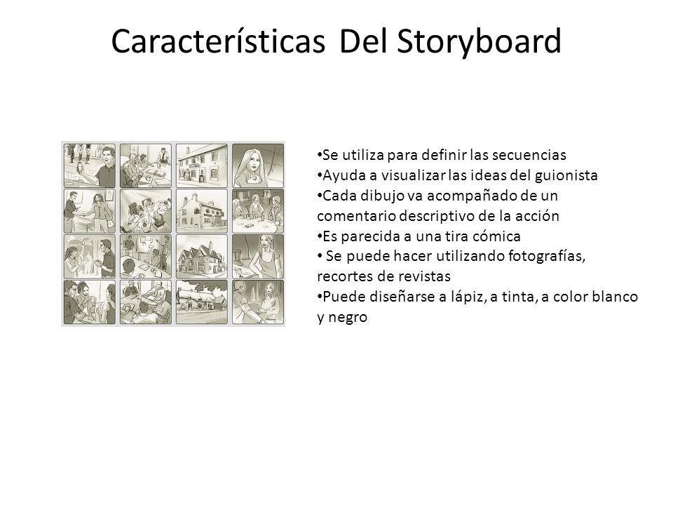 Características Del Storyboard Se utiliza para definir las secuencias Ayuda a visualizar las ideas del guionista Cada dibujo va acompañado de un comen
