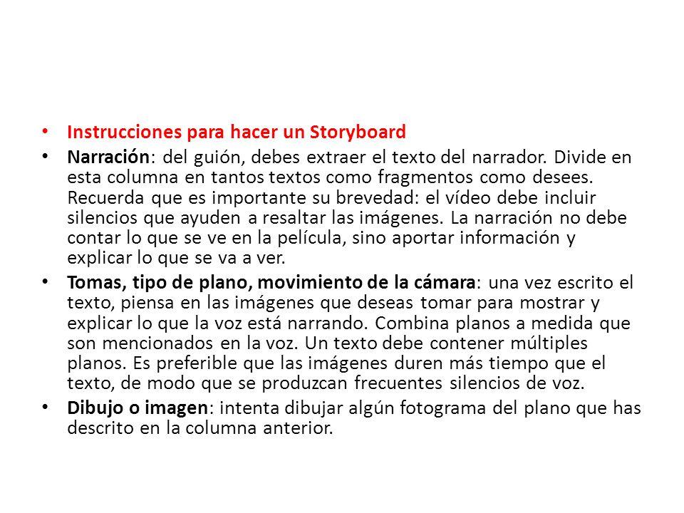 Instrucciones para hacer un Storyboard Narración: del guión, debes extraer el texto del narrador. Divide en esta columna en tantos textos como fragmen