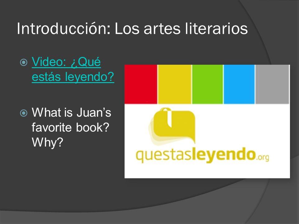 Introducción: Los artes literarios Video: ¿Qué estás leyendo? Video: ¿Qué estás leyendo? What is Juans favorite book? Why?