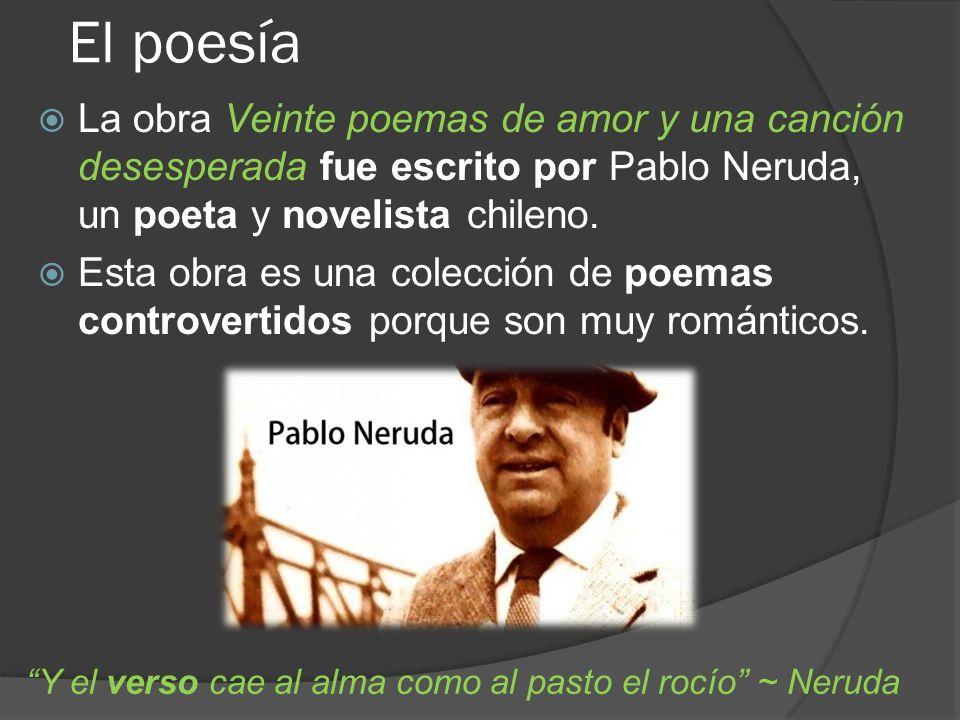 El poesía La obra Veinte poemas de amor y una canción desesperada fue escrito por Pablo Neruda, un poeta y novelista chileno. Esta obra es una colecci