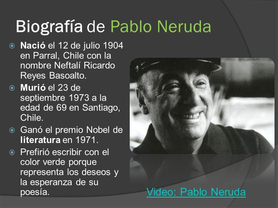Biografía de Pablo Neruda Nació el 12 de julio 1904 en Parral, Chile con la nombre Neftalí Ricardo Reyes Basoalto. Murió el 23 de septiembre 1973 a la
