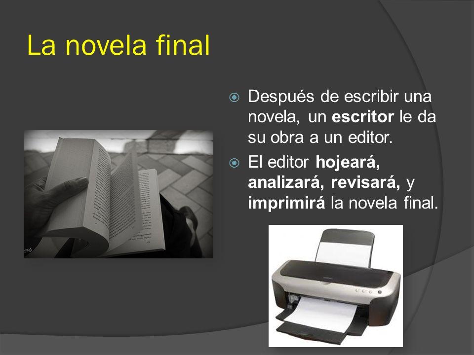 La novela final Después de escribir una novela, un escritor le da su obra a un editor. El editor hojeará, analizará, revisará, y imprimirá la novela f