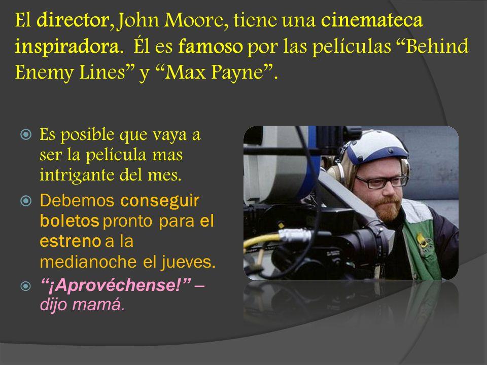 El director, John Moore, tiene una cinemateca inspiradora. Él es famoso por las películas Behind Enemy Lines y Max Payne. Es posible que vaya a ser la