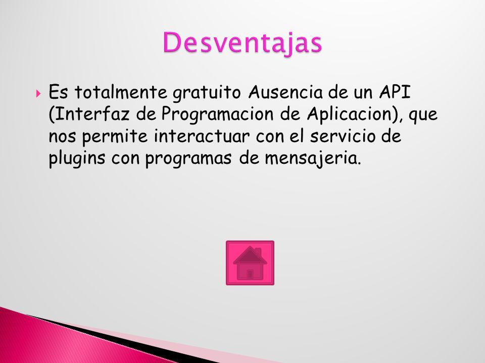 Es totalmente gratuito Ausencia de un API (Interfaz de Programacion de Aplicacion), que nos permite interactuar con el servicio de plugins con programas de mensajeria.