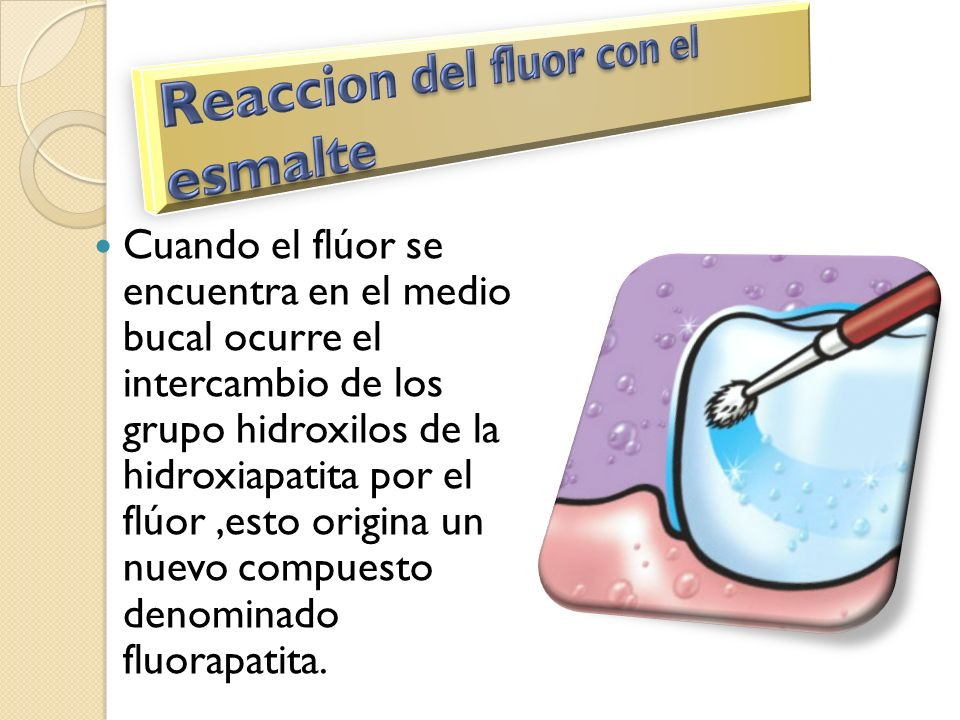 Cuando el flúor se encuentra en el medio bucal ocurre el intercambio de los grupo hidroxilos de la hidroxiapatita por el flúor,esto origina un nuevo c