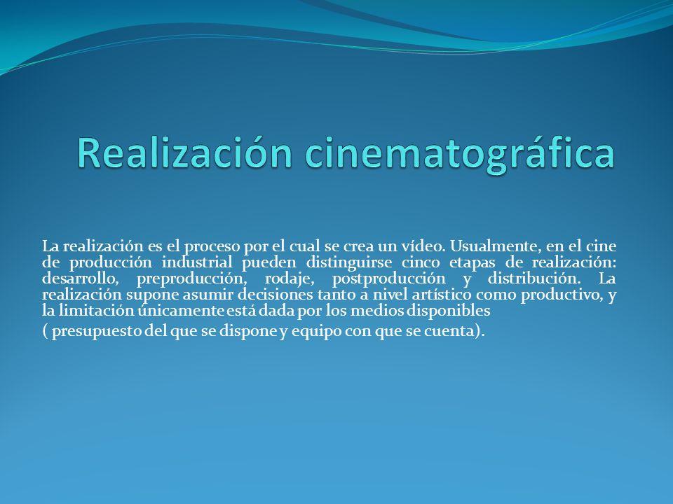 La realización es el proceso por el cual se crea un vídeo. Usualmente, en el cine de producción industrial pueden distinguirse cinco etapas de realiza