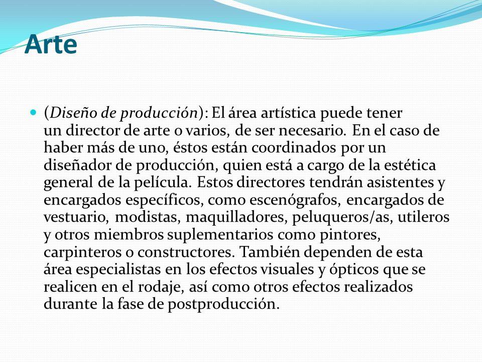 Arte (Diseño de producción): El área artística puede tener un director de arte o varios, de ser necesario. En el caso de haber más de uno, éstos están