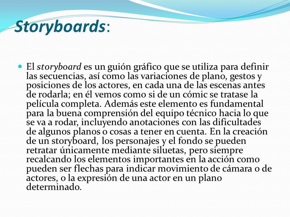 Storyboards: El storyboard es un guión gráfico que se utiliza para definir las secuencias, así como las variaciones de plano, gestos y posiciones de l