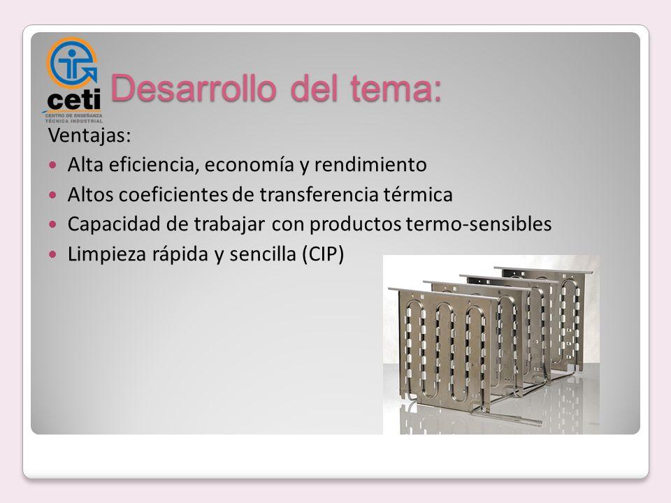 Desarrollo del tema: Ventajas: Alta eficiencia, economía y rendimiento Altos coeficientes de transferencia térmica Capacidad de trabajar con productos
