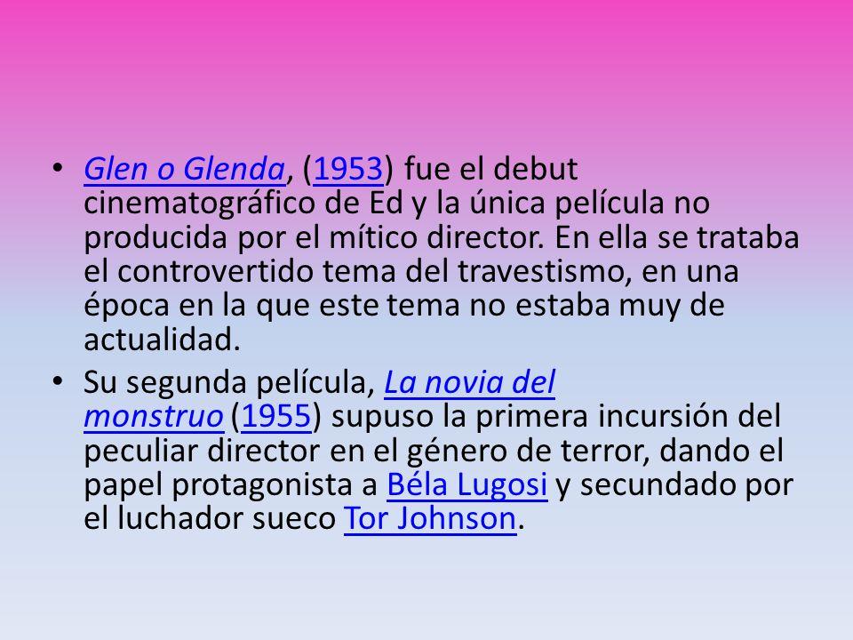 Glen o Glenda, (1953) fue el debut cinematográfico de Ed y la única película no producida por el mítico director. En ella se trataba el controvertido