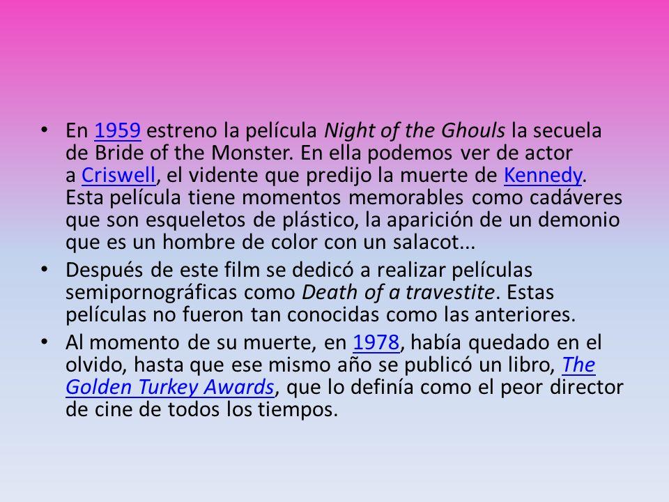 En 1959 estreno la película Night of the Ghouls la secuela de Bride of the Monster. En ella podemos ver de actor a Criswell, el vidente que predijo la