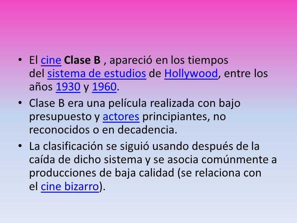 El cine Clase B, apareció en los tiempos del sistema de estudios de Hollywood, entre los años 1930 y 1960.cinesistema de estudiosHollywood19301960 Cla