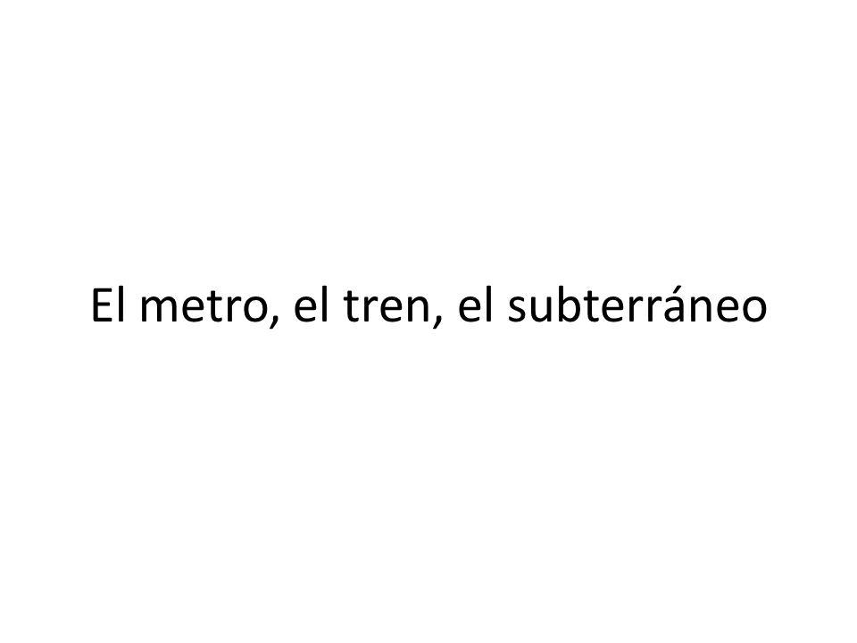 El metro, el tren, el subterráneo