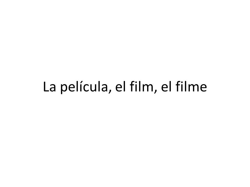 La película, el film, el filme
