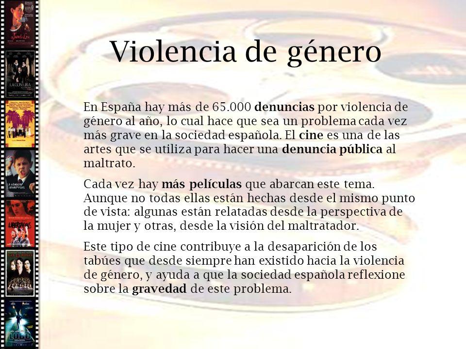 Cine histórico Violencia de género En España hay más de 65.000 denuncias por violencia de género al año, lo cual hace que sea un problema cada vez más