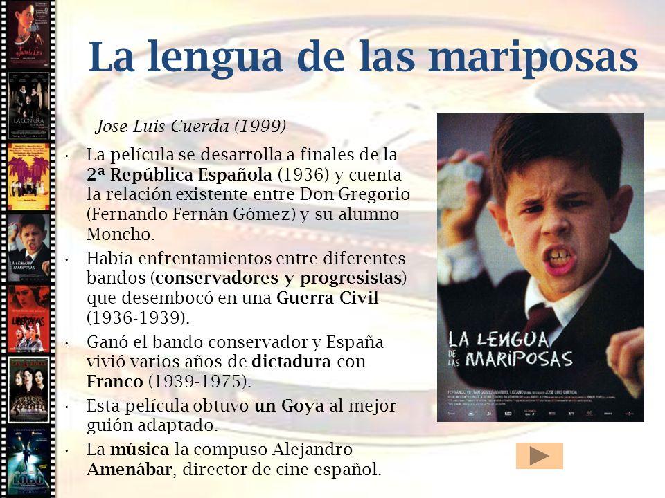Cine histórico La lengua de las mariposas Jose Luis Cuerda (1999) La película se desarrolla a finales de la 2ª República Española (1936) y cuenta la r