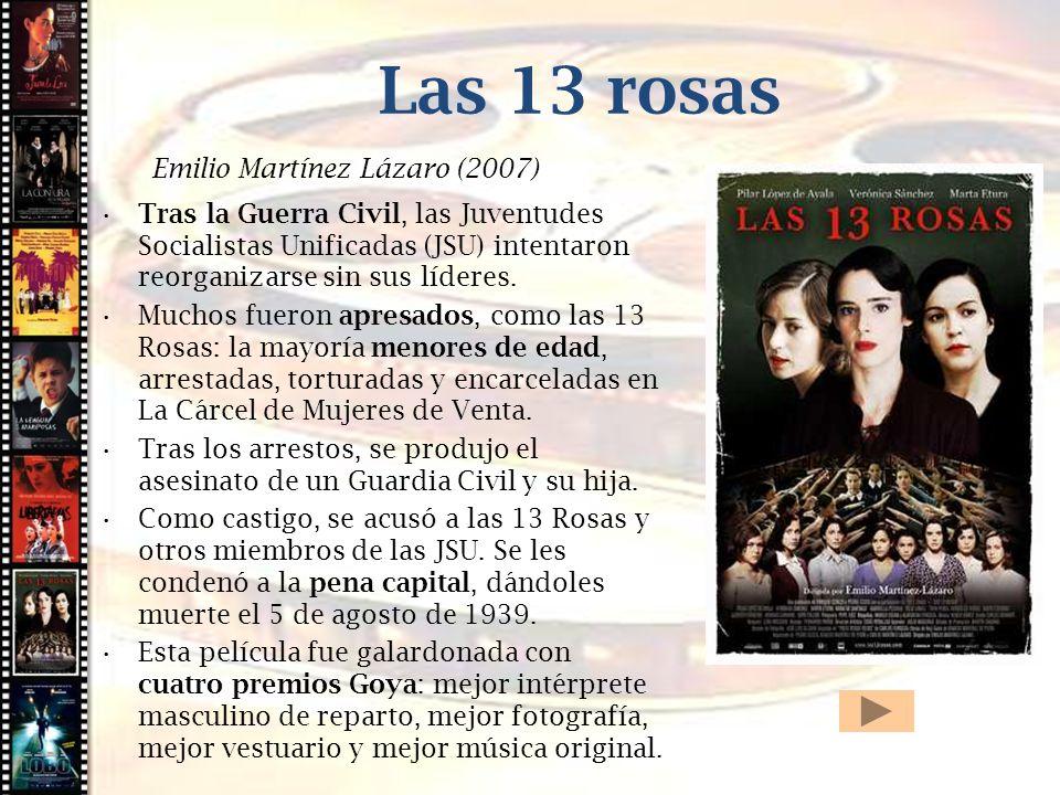 Cine histórico Las 13 rosas Emilio Martínez Lázaro (2007) Tras la Guerra Civil, las Juventudes Socialistas Unificadas (JSU) intentaron reorganizarse s