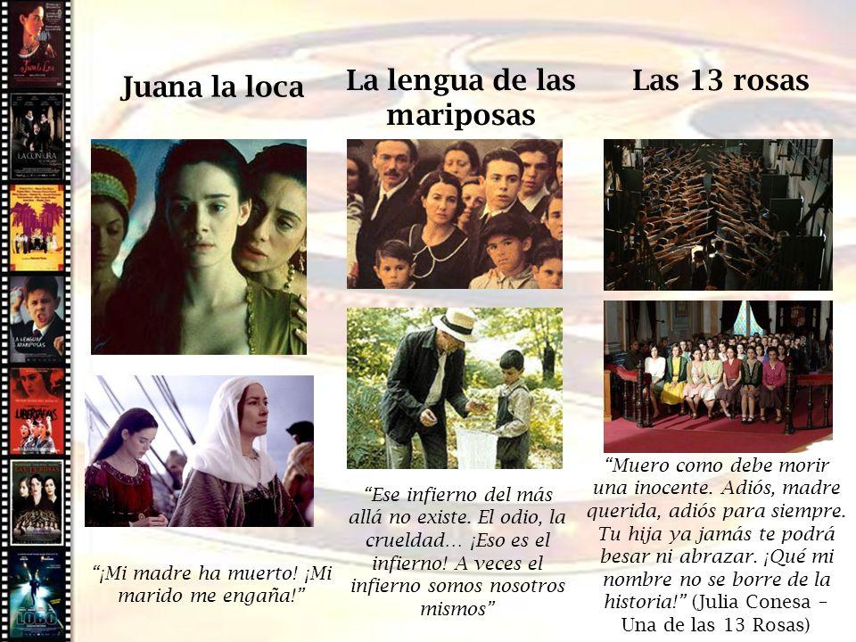 Cine histórico Juana la loca La lengua de las mariposas Las 13 rosas ¡Mi madre ha muerto! ¡Mi marido me engaña! Ese infierno del más allá no existe. E