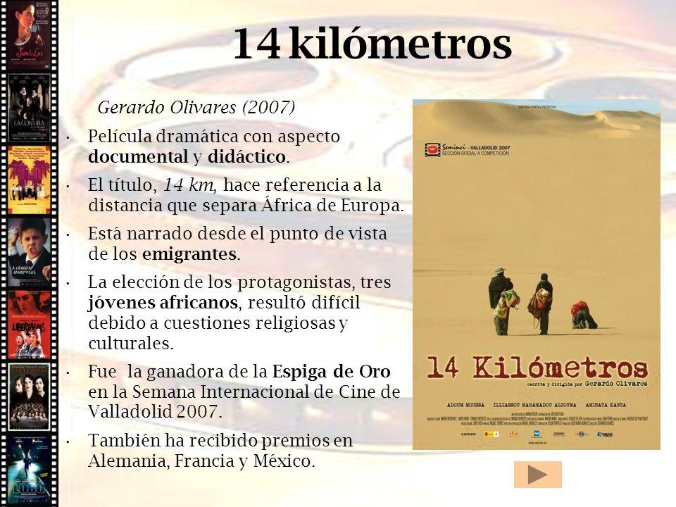14 kilómetros Gerardo Olivares (2007) Película dramática con aspecto documental y didáctico. El título, 14 km, hace referencia a la distancia que sepa