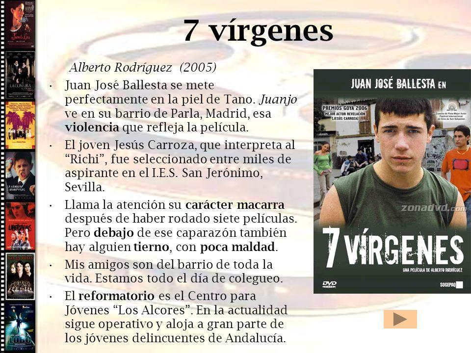 Cine histórico 7 vírgenes Alberto Rodríguez (2005) Juan José Ballesta se mete perfectamente en la piel de Tano. Juanjo ve en su barrio de Parla, Madri