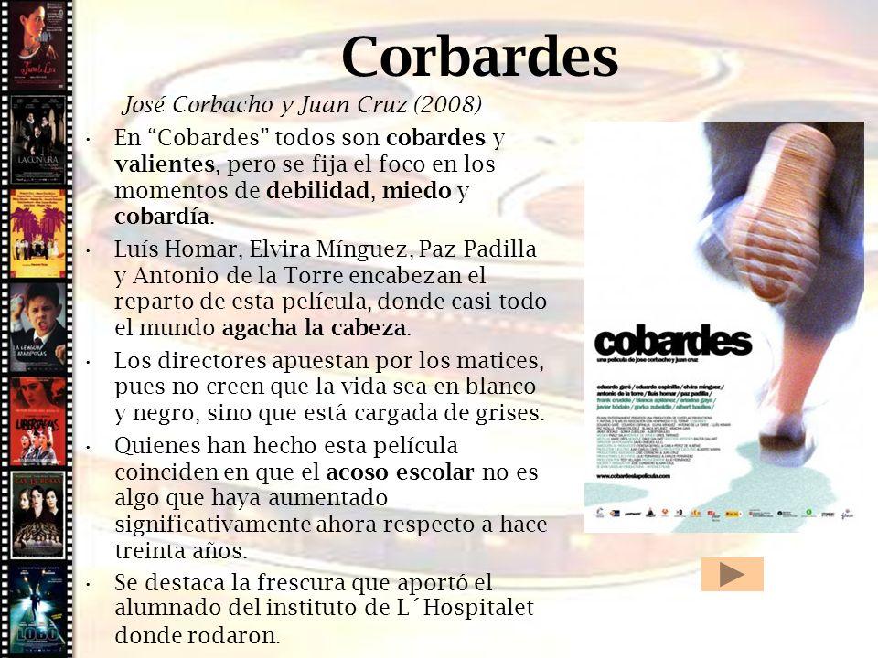 Cine histórico Corbardes José Corbacho y Juan Cruz (2008) En Cobardes todos son cobardes y valientes, pero se fija el foco en los momentos de debilida